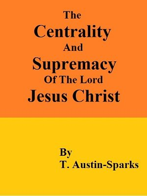 The Centrality and Supremacy of the Lord Jesus Christ